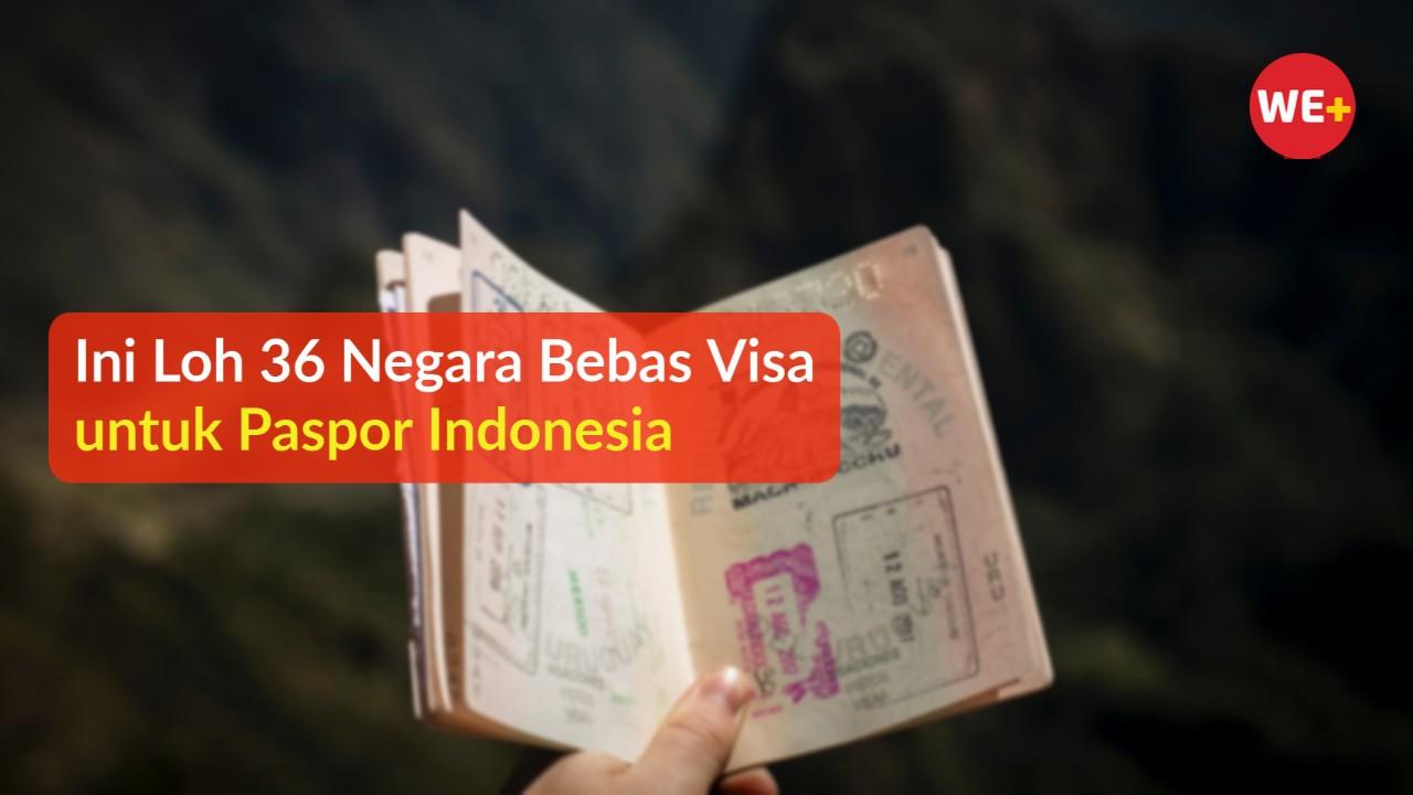 Ini Loh 36 Negara Bebas Visa untuk Paspor Indonesia