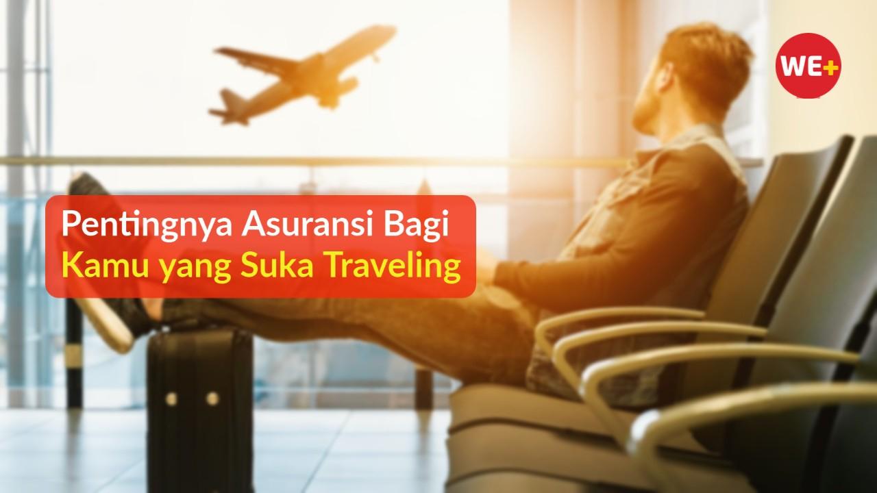 Pentingnya Asuransi Bagi Kamu yang Suka Traveling