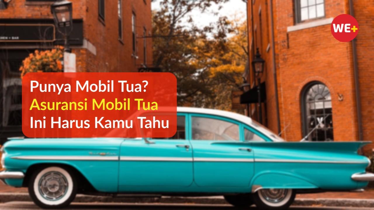 Punya Mobil Tua? Asuransi Mobil Tua Ini Harus Kamu Tahu
