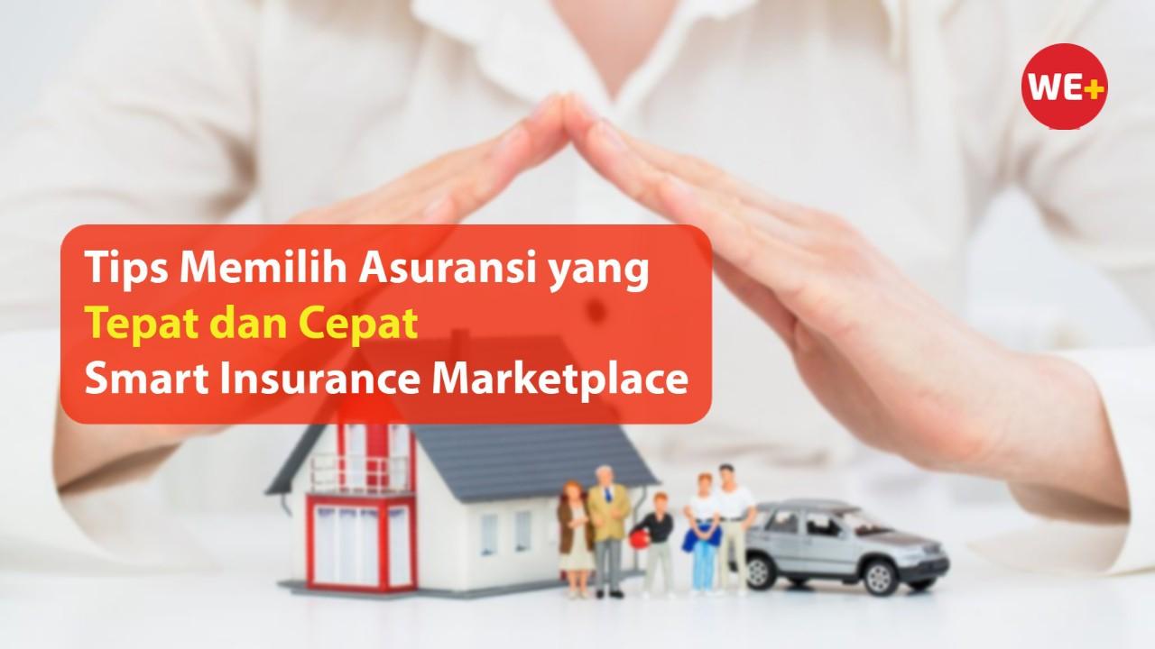 Tips Memilih Asuransi yang Tepat dan Cepat di Smart Insurance Marketplace
