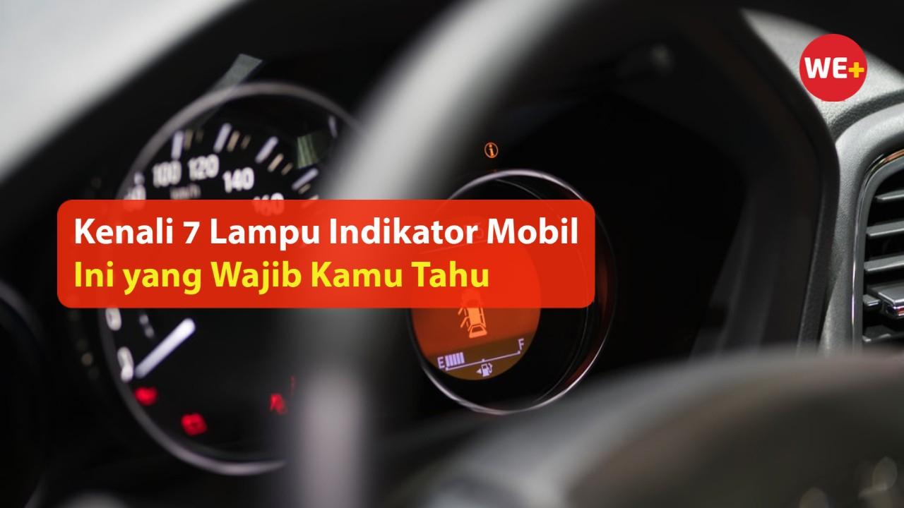 Kenali 7 Lampu Indikator Mobil Ini yang Wajib Kamu Tahu