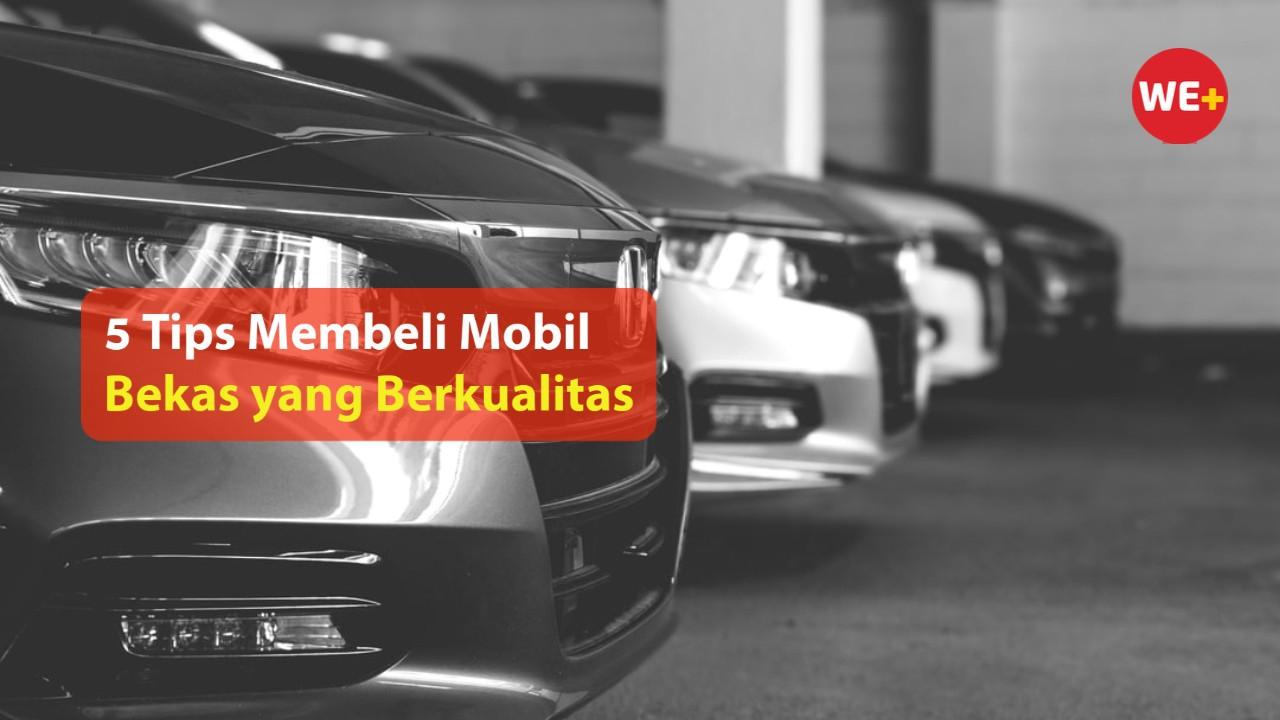 5 Tips Membeli Mobil Bekas yang Berkualitas