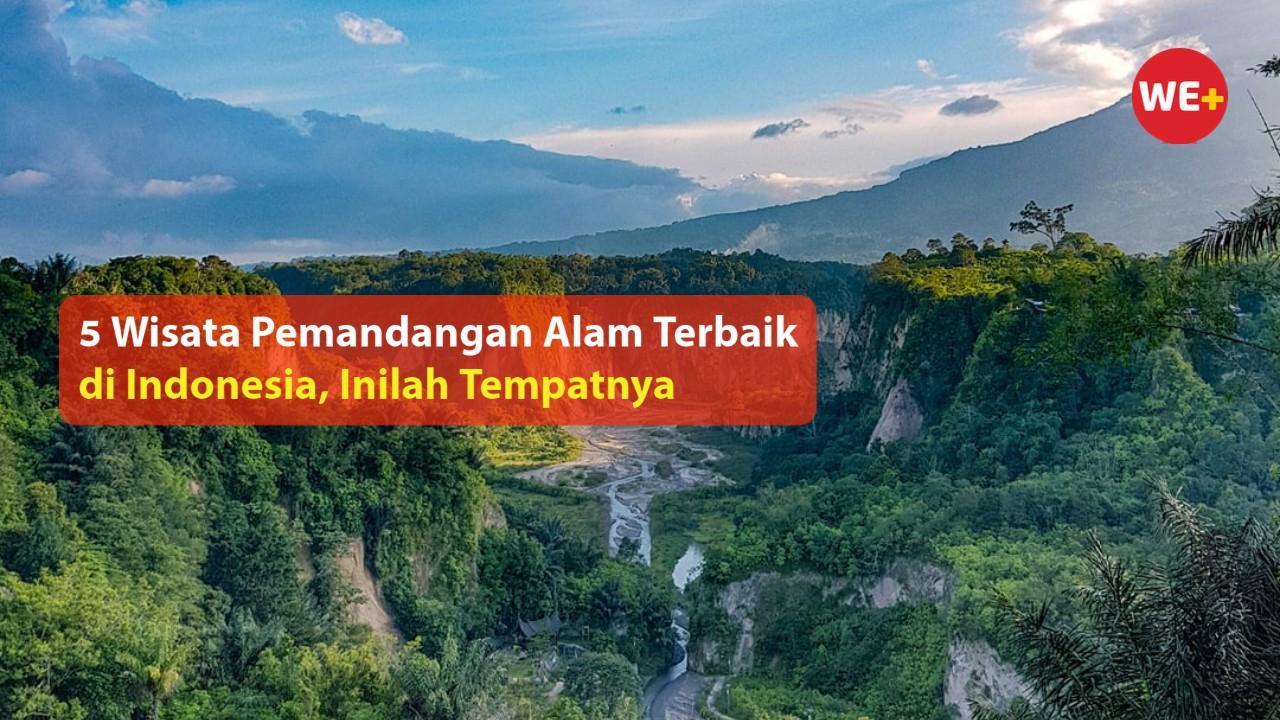 5 Wisata Pemandangan Alam Terbaik di Indonesia, Inilah Tempatnya