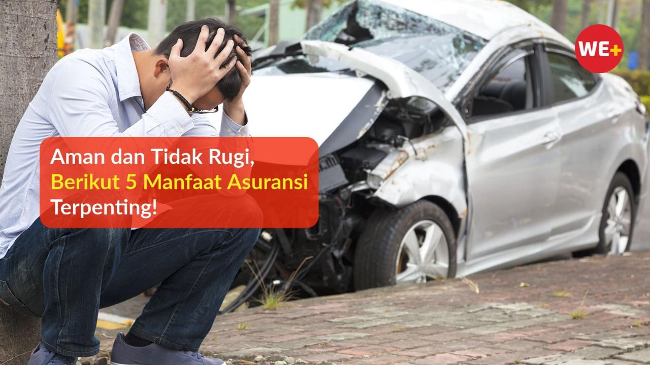 Aman dan Tidak Rugi, Berikut 5 Manfaat Asuransi Terpenting!