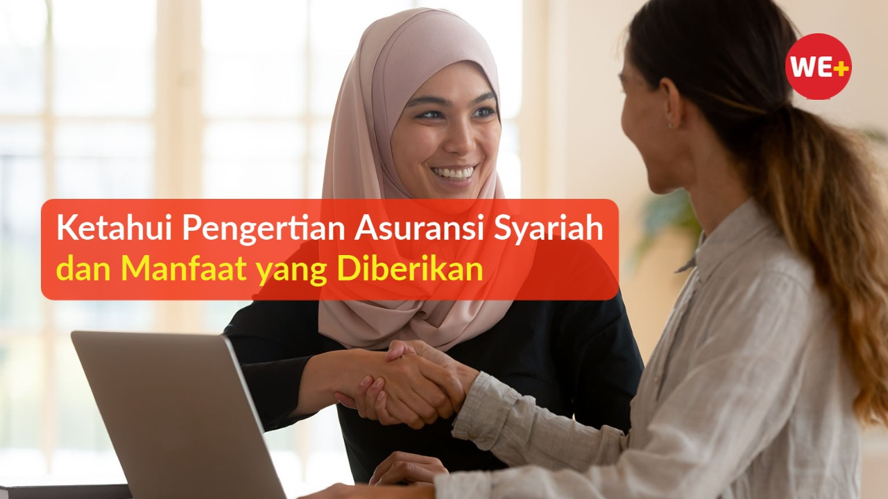 Ketahui Pengertian Asuransi Syariah dan Manfaat yang Diberikan