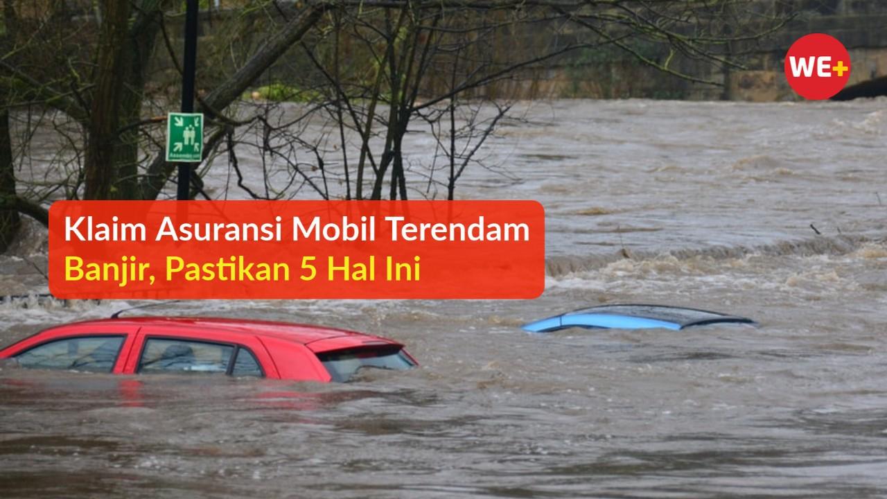 Klaim Asuransi Mobil Terendam Banjir, Pastikan 5 Hal Ini