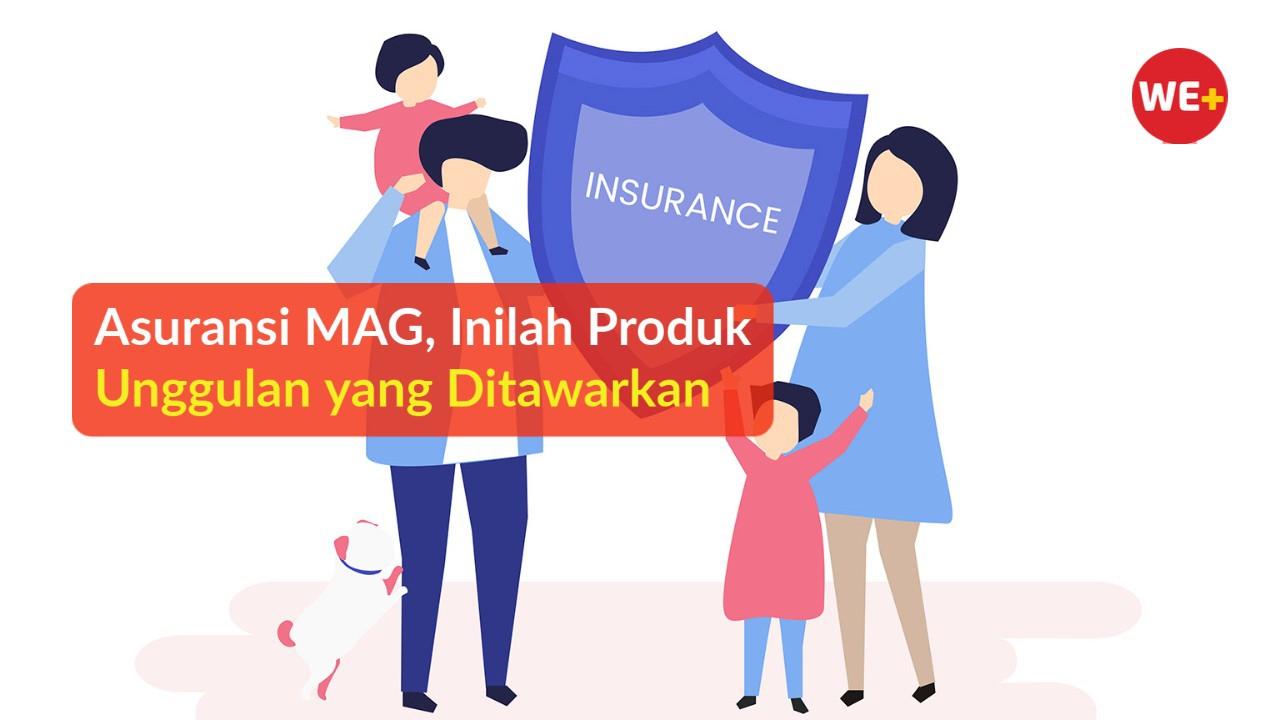 Asuransi MAG, Inilah Produk Unggulan yang Ditawarkan