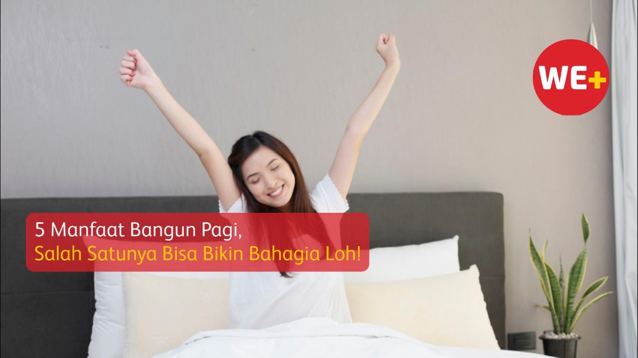 5 Manfaat Bangun Pagi, Salah Satunya Bisa Bikin Bahagia Loh!