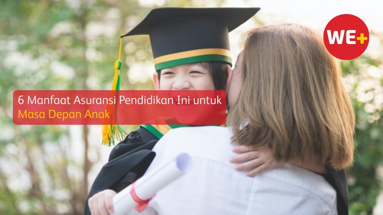 6 Manfaat Asuransi Pendidikan Ini untuk Masa Depan Anak