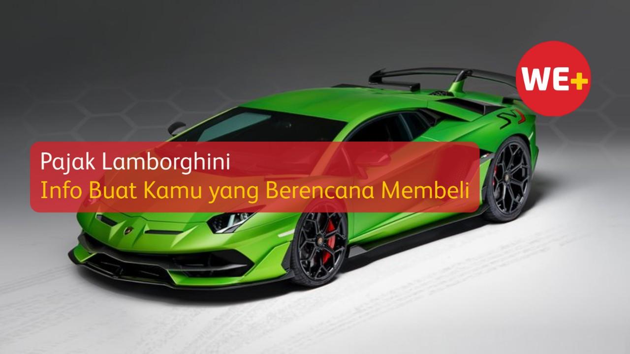 Pajak Lamborghini, Info Buat Kamu yang Berencana Membeli