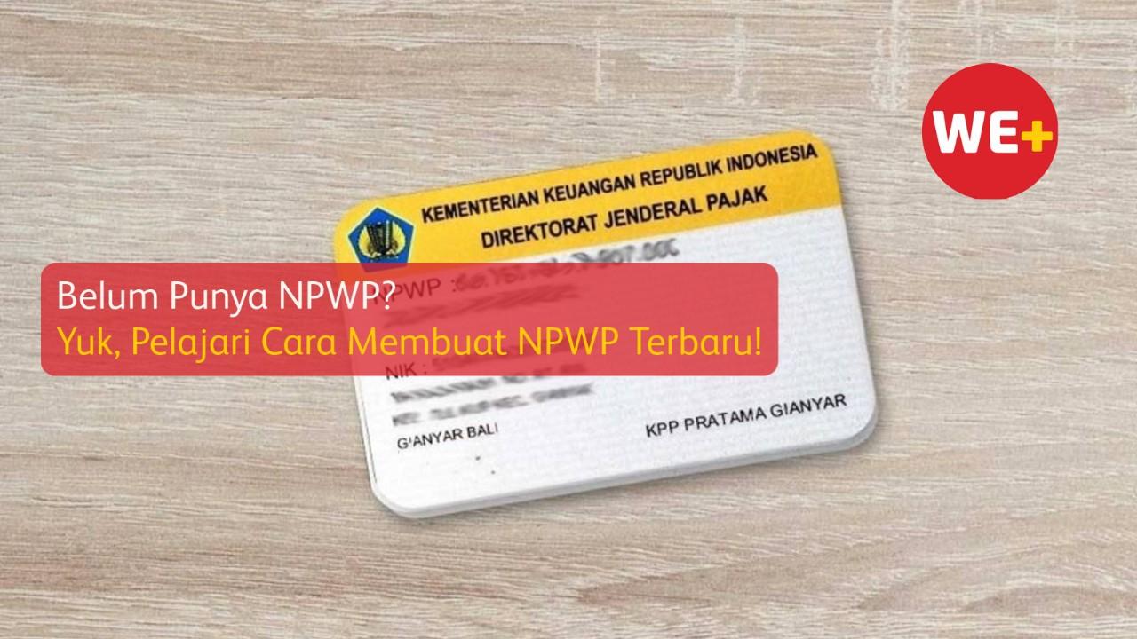 Belum Punya NPWP? Yuk, Pelajari Cara Membuat NPWP Terbaru!