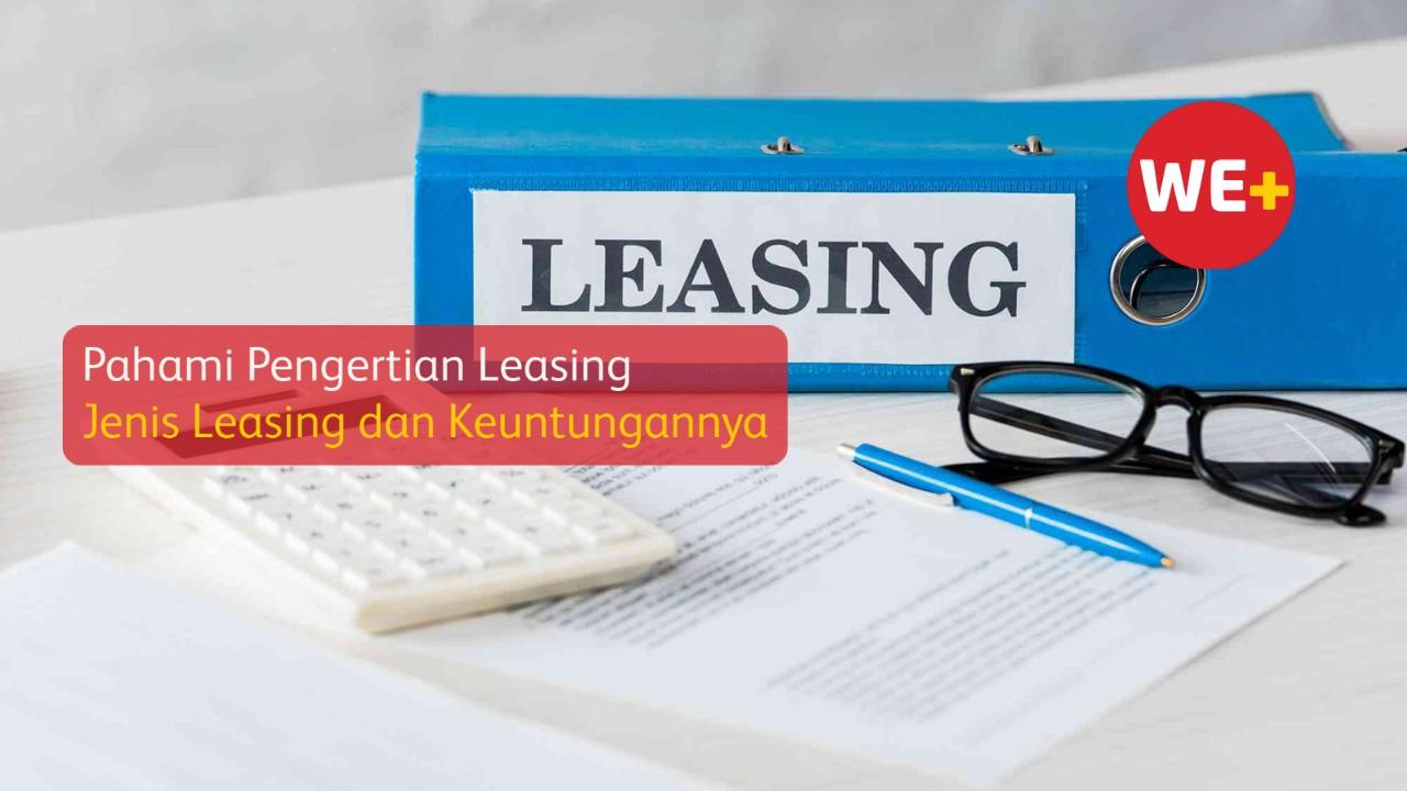 Pahami Pengertian Leasing, Jenis Leasing dan Keuntungannya