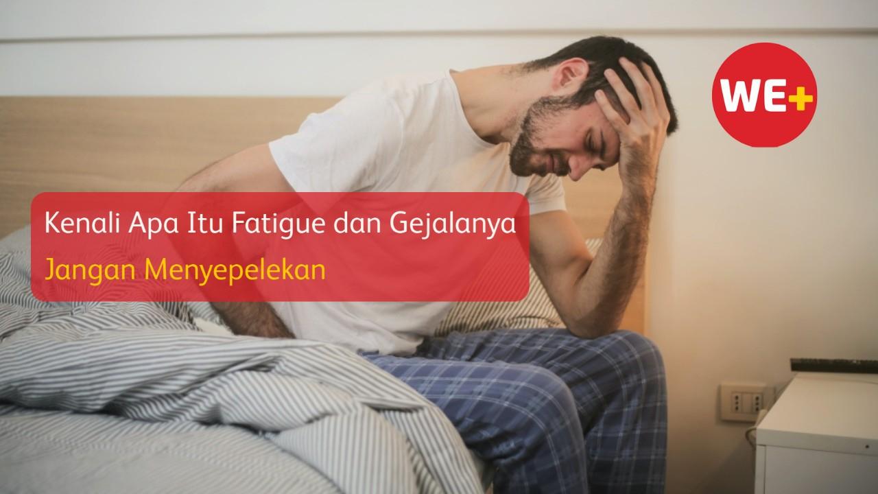 Kenali Apa Itu Fatigue dan Gejalanya, Jangan Menyepelekan
