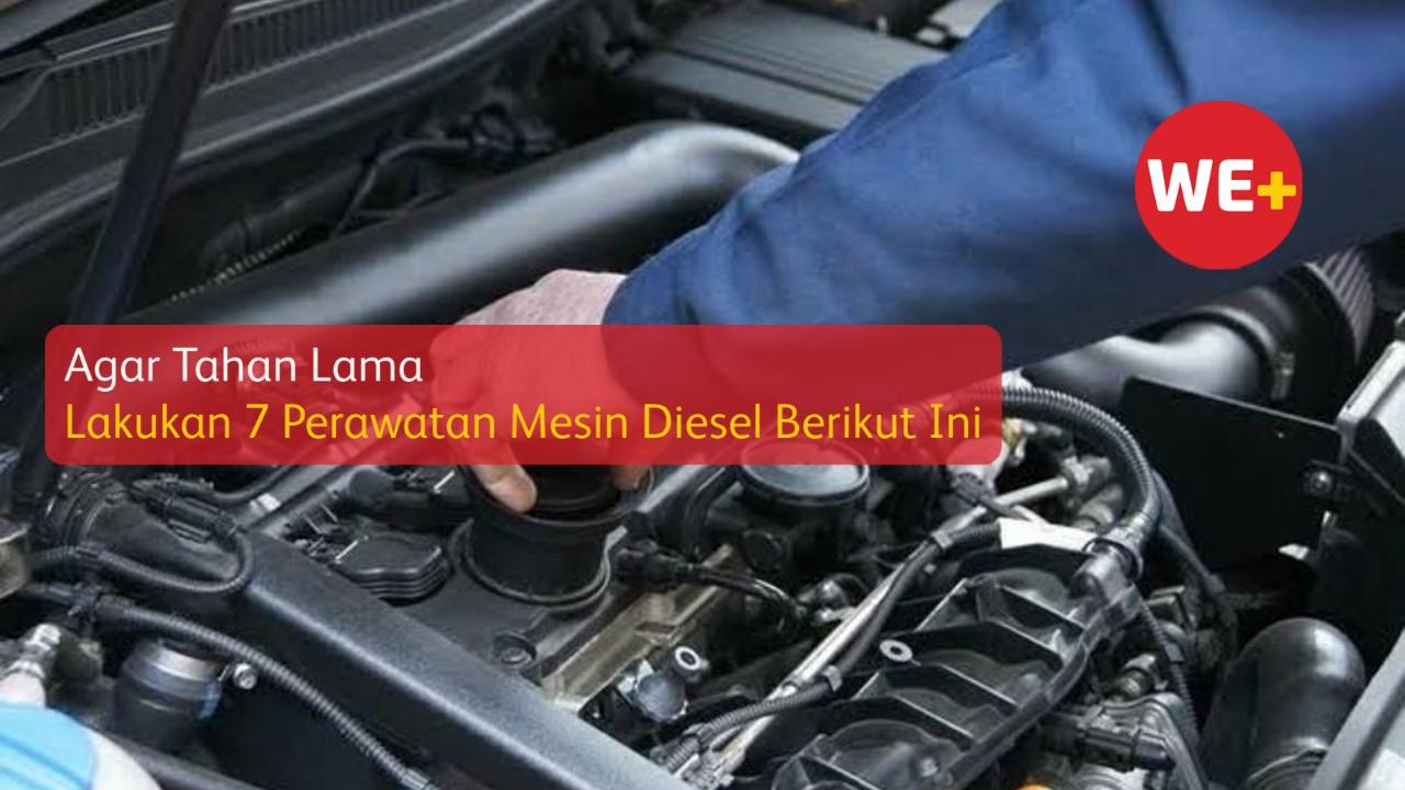 Agar Tahan Lama, Lakukan 7 Perawatan Mesin Diesel Berikut Ini