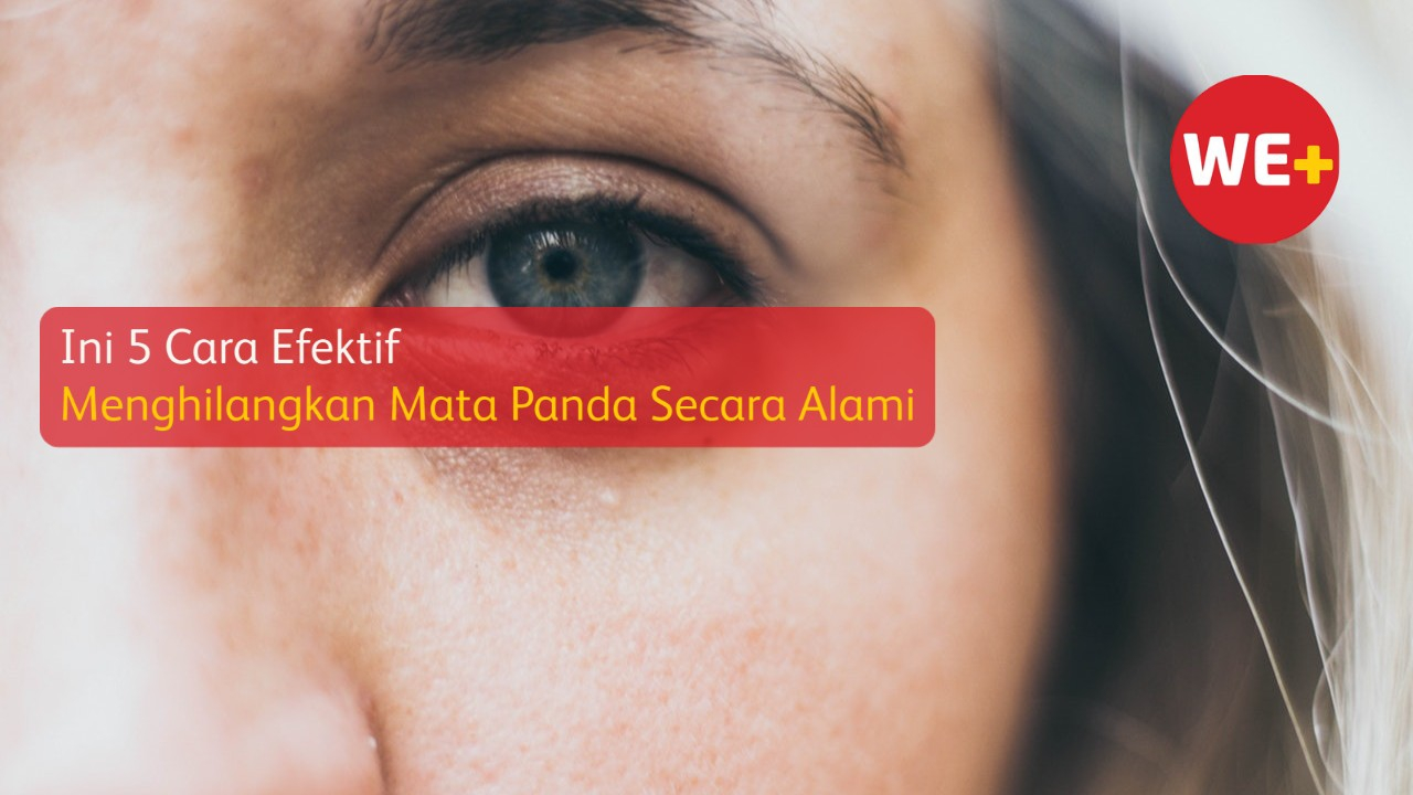 Ini 5 Cara Efektif Menghilangkan Mata Panda Secara Alami