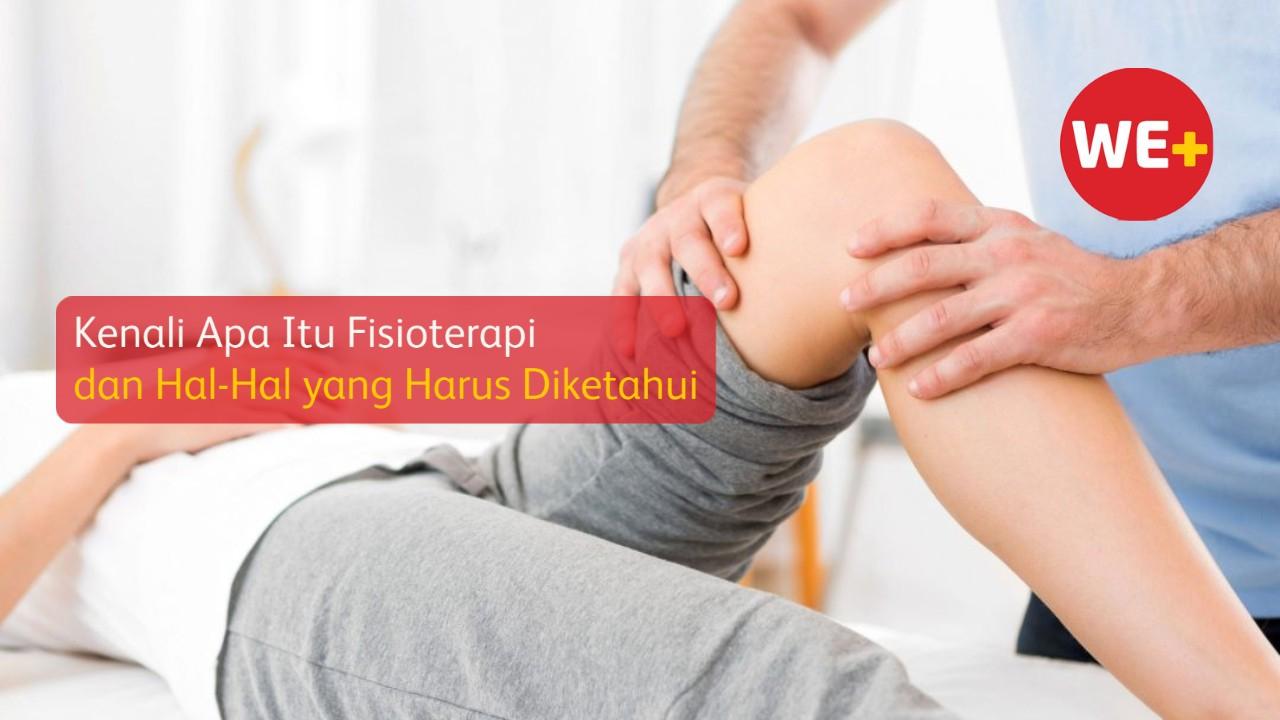 Kenali Apa Itu Fisioterapi dan Hal-Hal yang Harus Diketahui