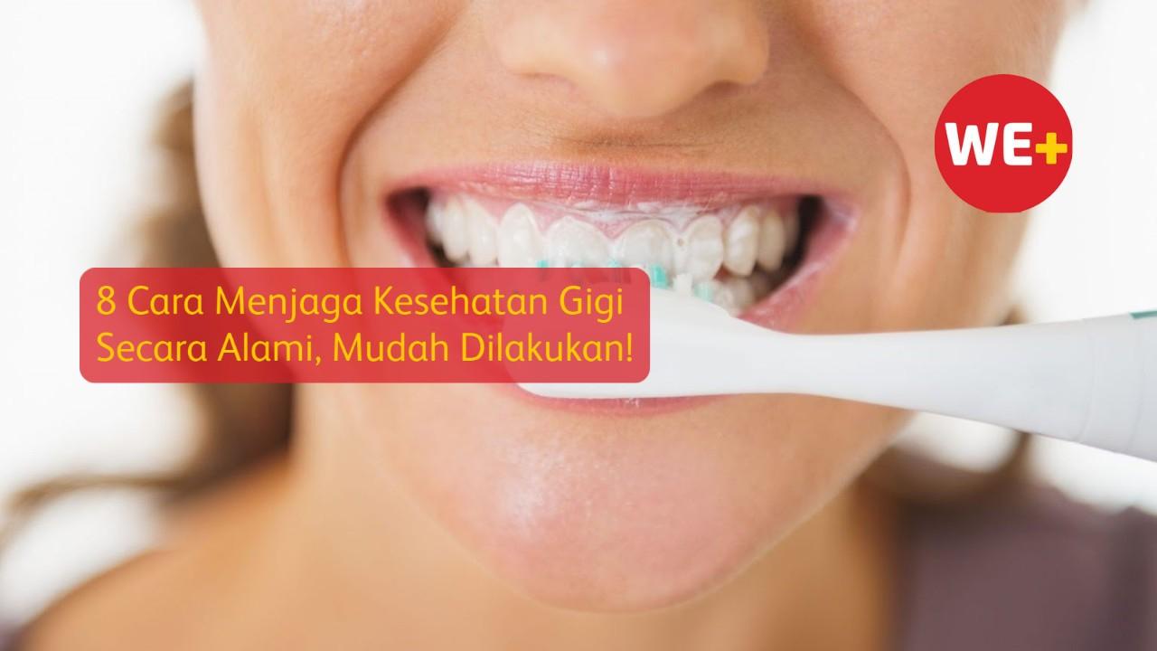 8 Cara Menjaga Kesehatan Gigi Secara Alami, Mudah Dilakukan!