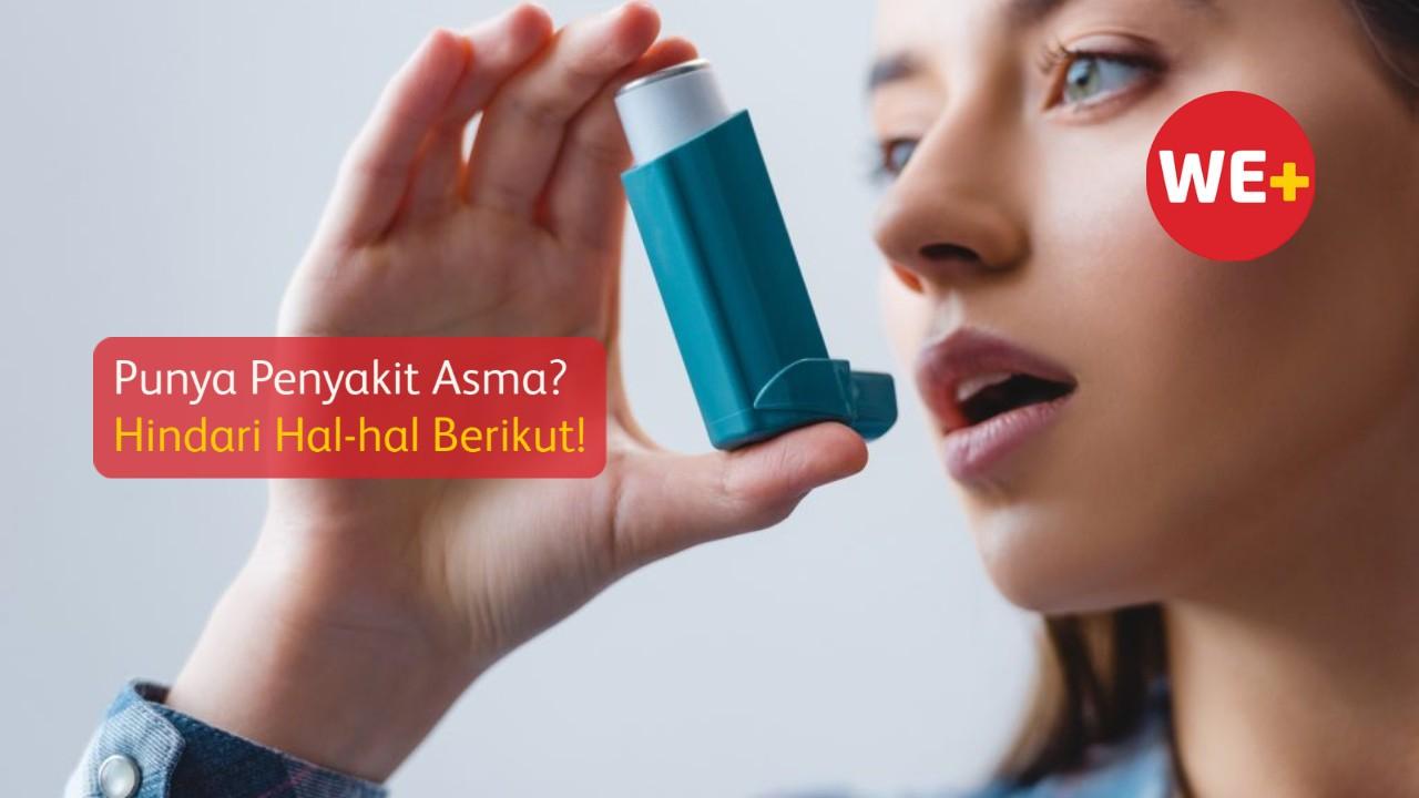 Punya Penyakit Asma? Hindari Hal-hal Berikut!