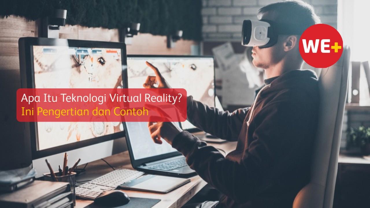 Apa Itu Teknologi Virtual Reality? Ini Pengertian dan Contoh