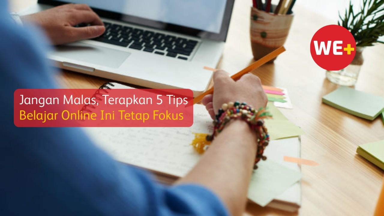 Jangan Malas, Terapkan 5 Tips Belajar Online Ini Tetap Fokus