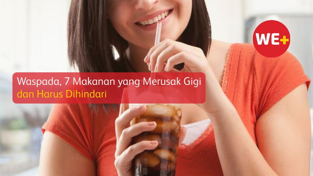 Waspada, 7 Makanan yang Merusak Gigi dan Harus Dihindari