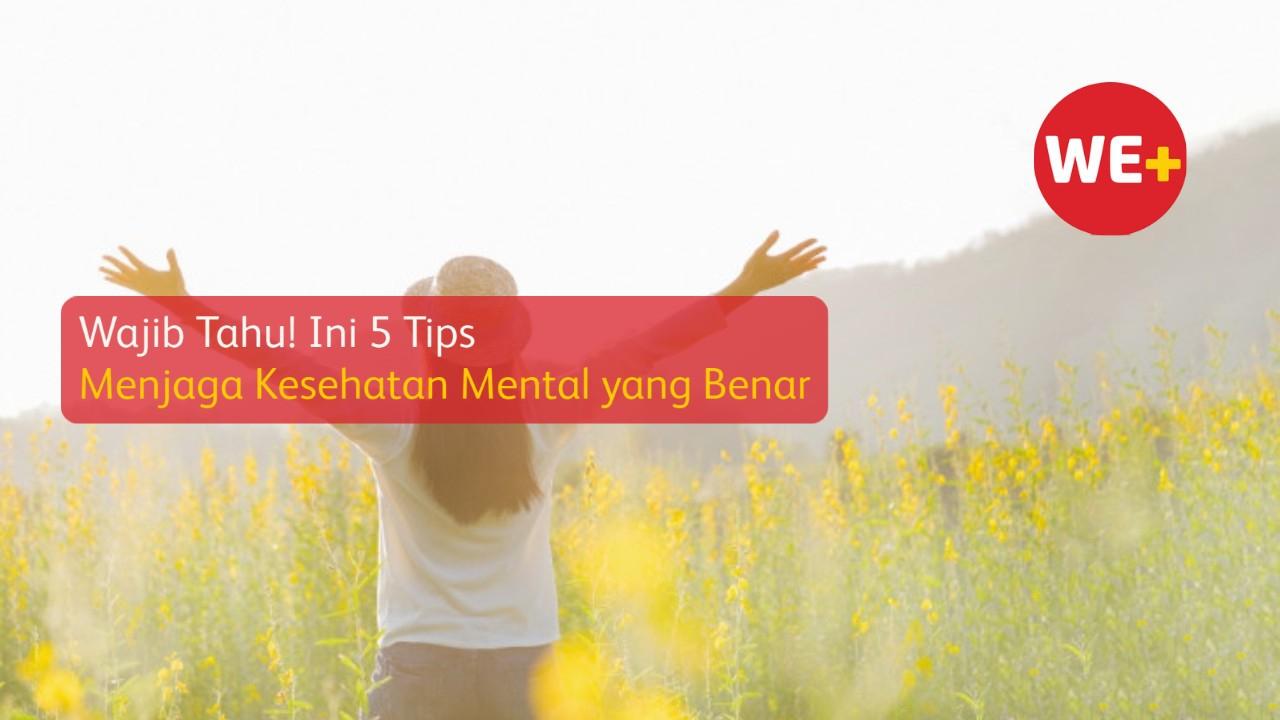 Wajib Tahu! Ini 5 Tips Menjaga Kesehatan Mental yang Benar