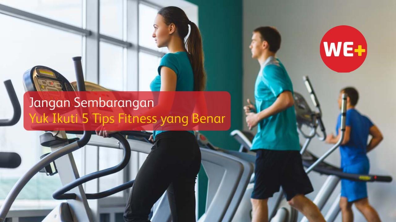 Jangan Sembarangan, Yuk Ikuti 5 Tips Fitness yang Benar