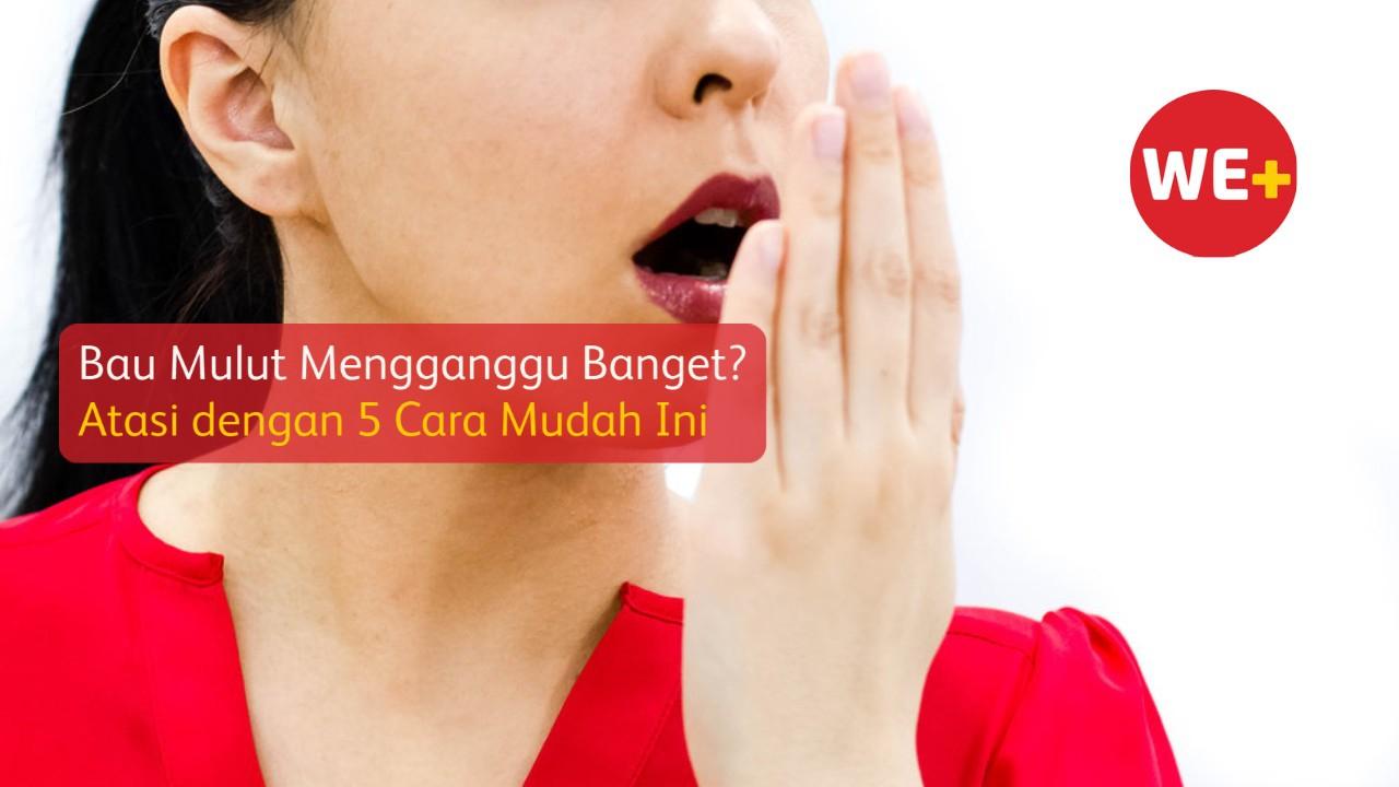 Bau Mulut Mengganggu Banget? Atasi dengan 5 Cara Mudah Ini