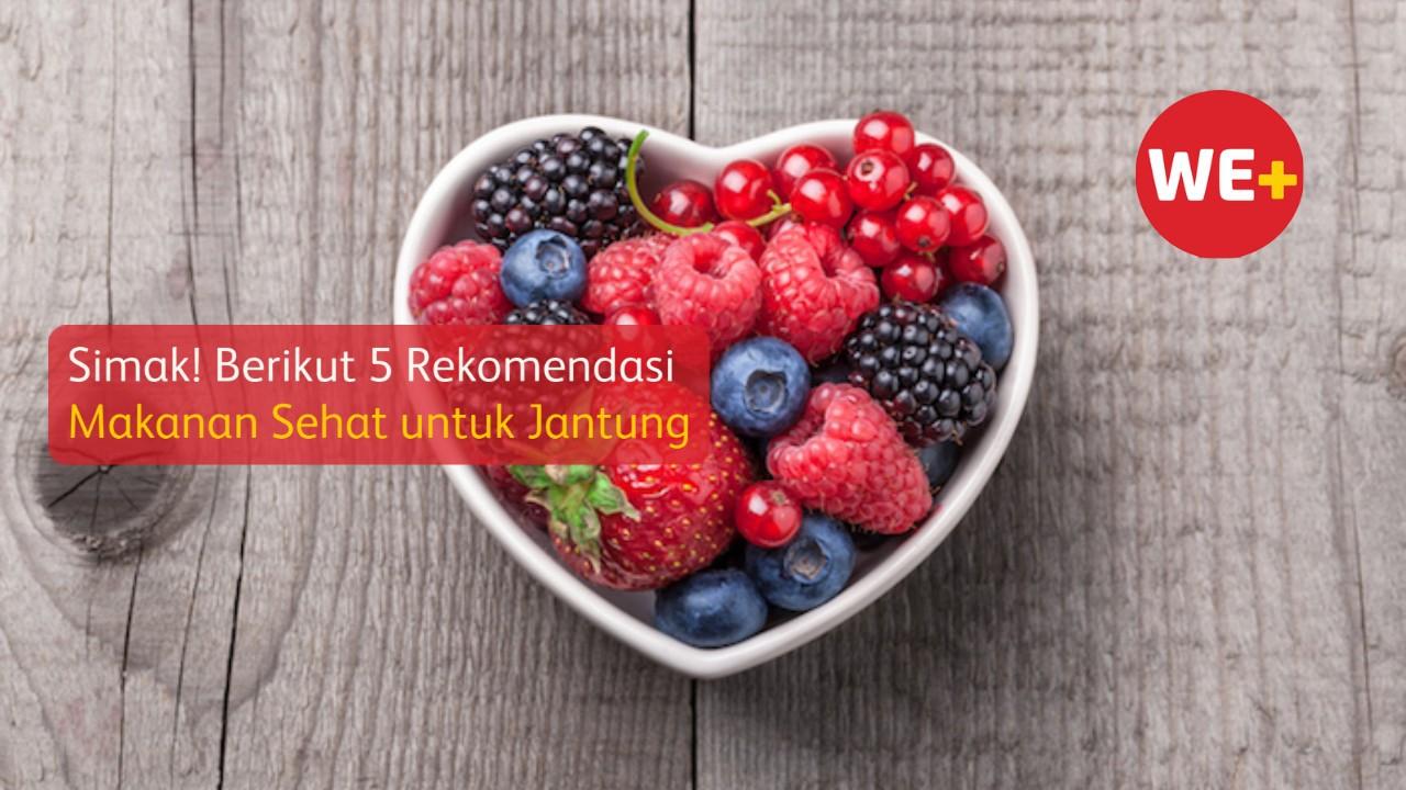 Simak! Berikut 5 Rekomendasi Makanan Sehat untuk Jantung