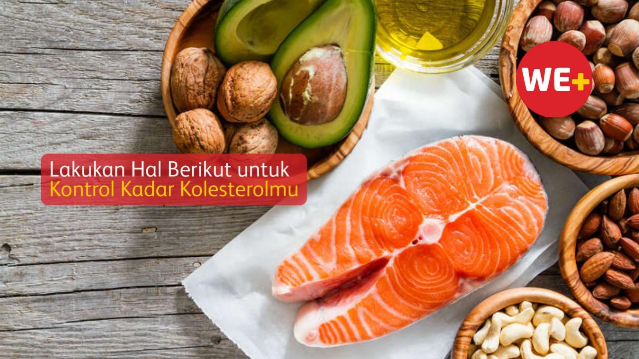 Lakukan Hal Berikut untuk Kontrol Kadar Kolesterolmu
