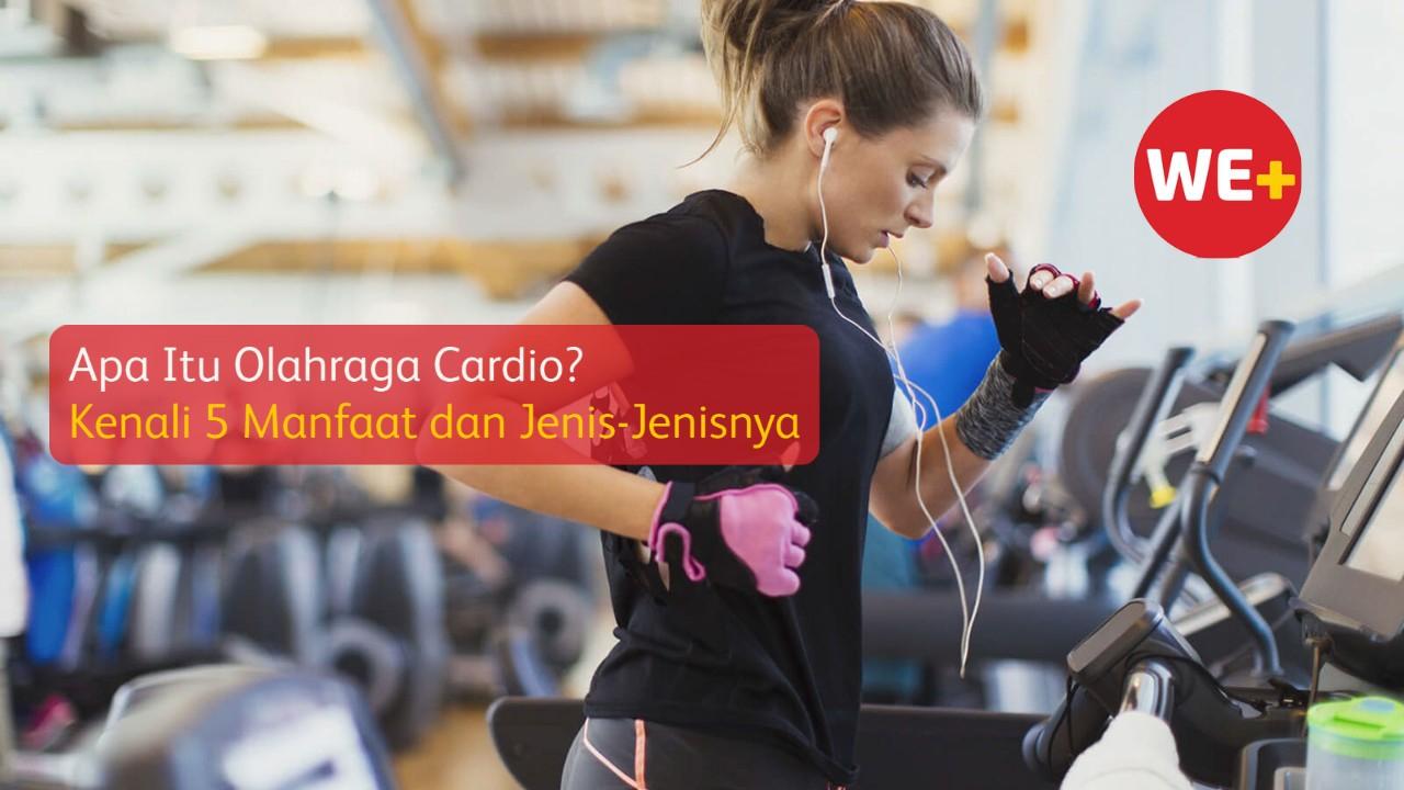 Apa Itu Olahraga Cardio? Kenali 5 Manfaat dan Jenis-Jenisnya