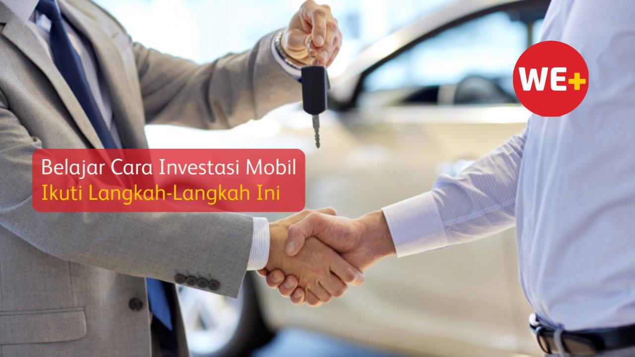 Belajar Cara Investasi Mobil, Ikuti Langkah-Langkah Ini