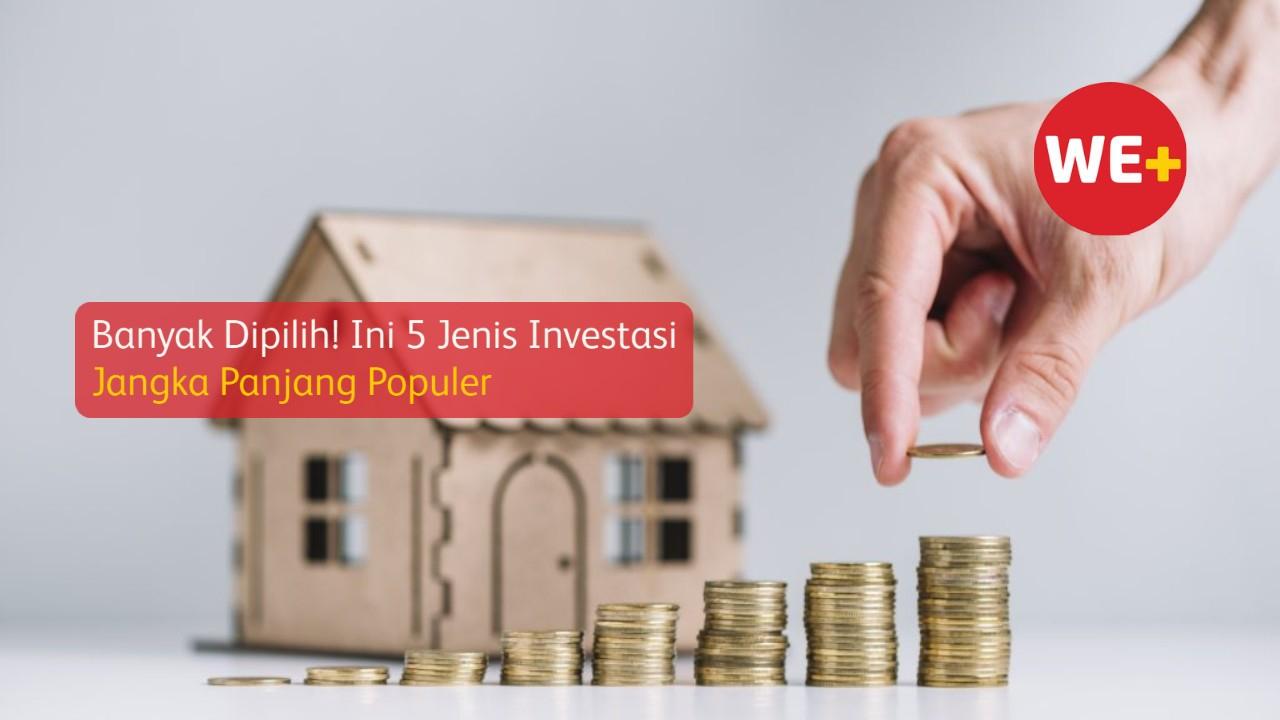 Banyak Dipilih! Ini 5 Jenis Investasi Jangka Panjang Populer