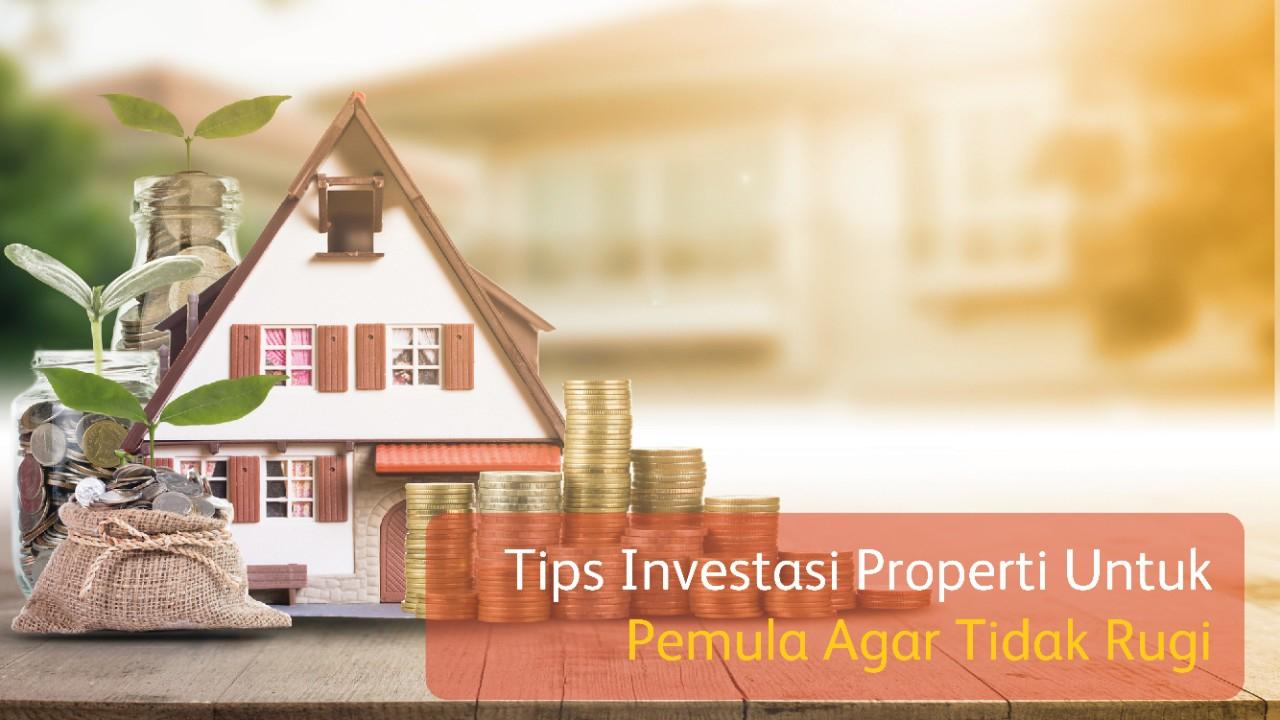Pemula Wajib Tahu 7 Tips Investasi Properti Agar Tidak Rugi