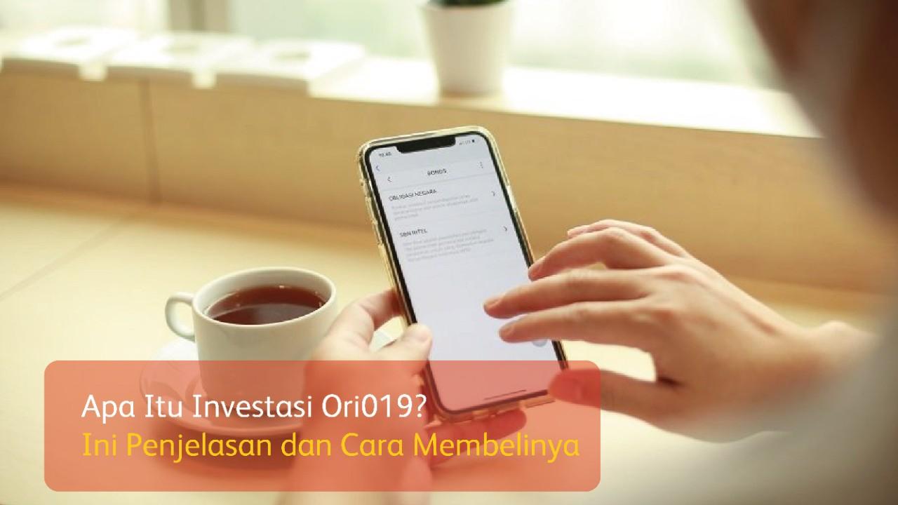 Apa Itu Investasi Ori019? Ini Penjelasan dan Cara Membelinya