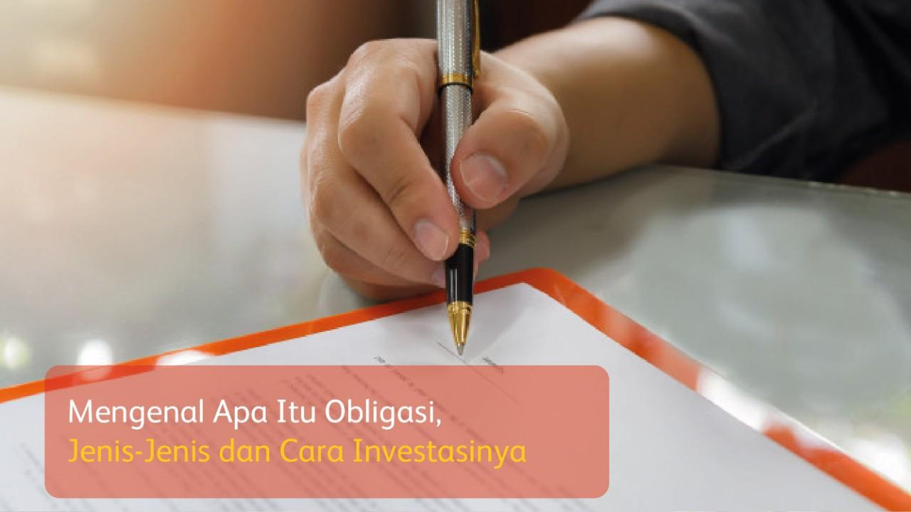 Mengenal Apa Itu Obligasi, Jenis-Jenis dan Cara Investasinya