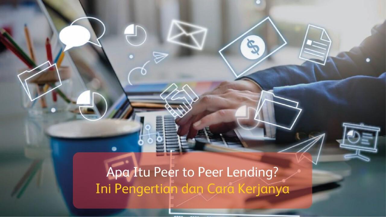 Apa Itu Peer to Peer Lending? Ini Pengertian dan Cara Kerjanya