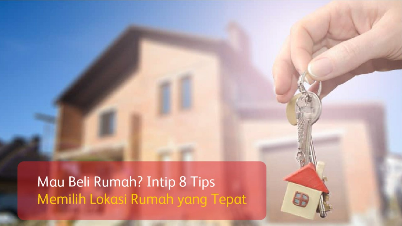 Mau Beli Rumah? Intip 8 Tips Memilih Lokasi Rumah yang Tepat