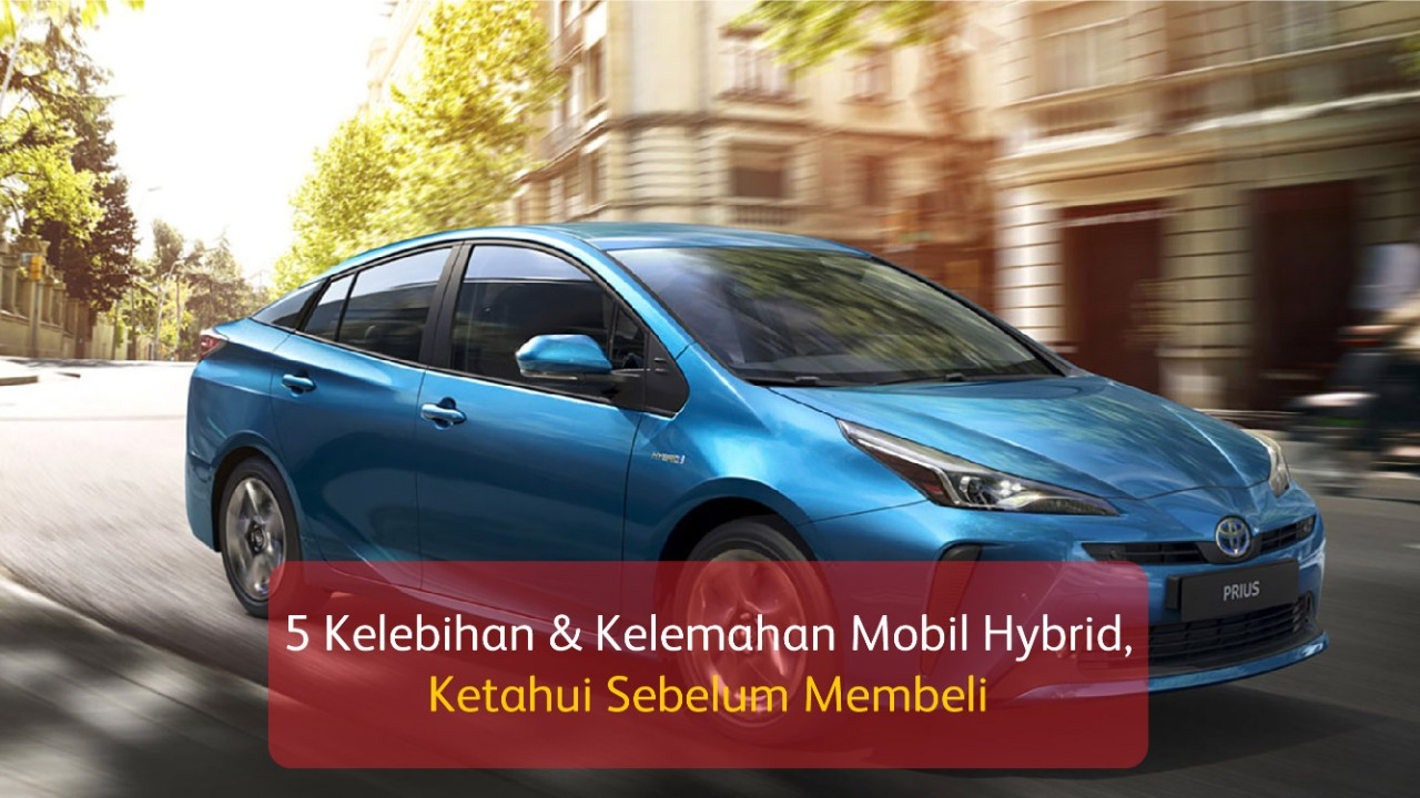 5 Kelebihan dan Kelemahan Mobil Hybrid, Ketahui Sebelum Membeli