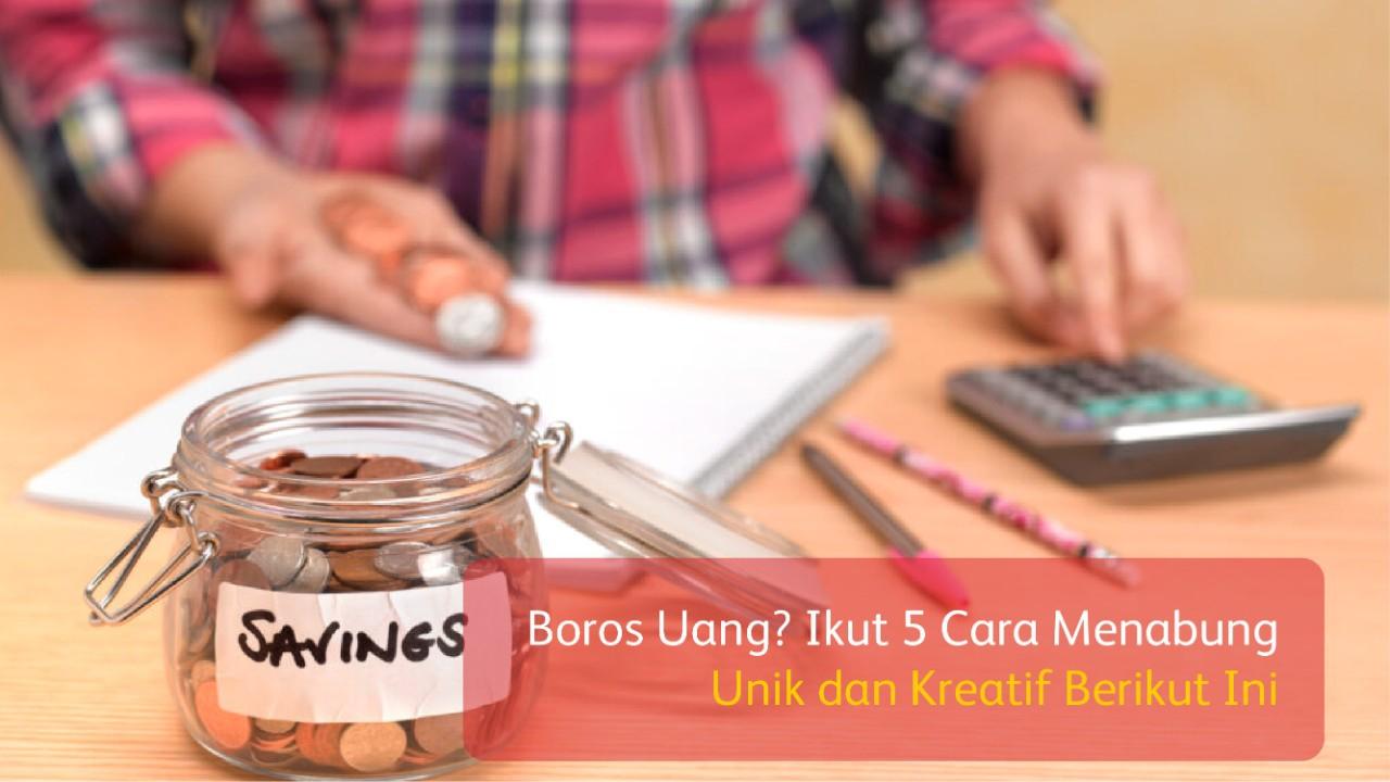 Boros Uang? Ikut 5 Cara Menabung Unik dan Kreatif Berikut Ini