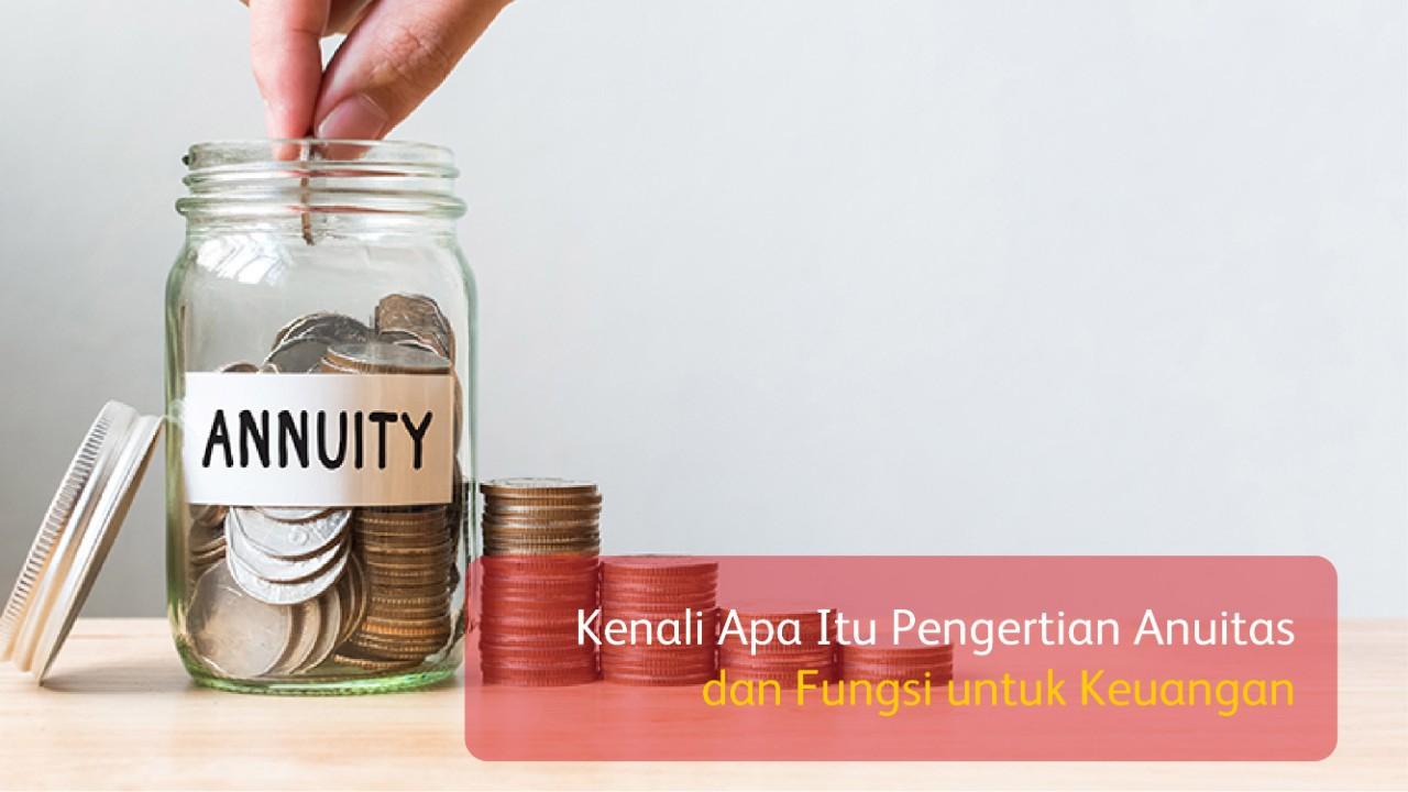 Kenali Apa Itu Pengertian Anuitas dan Fungsi untuk Keuangan