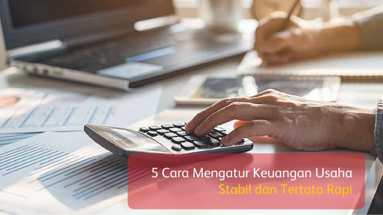 5 Cara Mengatur Keuangan Usaha Stabil dan Tertata Rapi