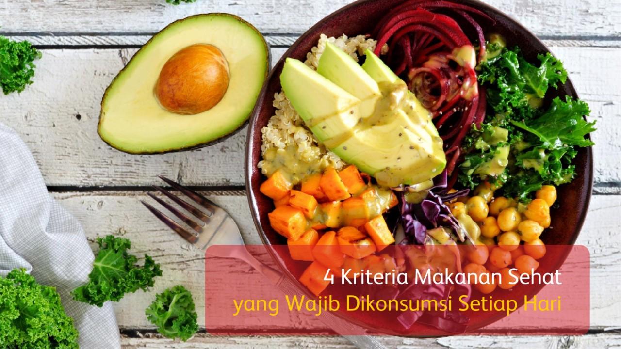4 Kriteria Makanan Sehat yang Wajib Dikonsumsi Setiap Hari