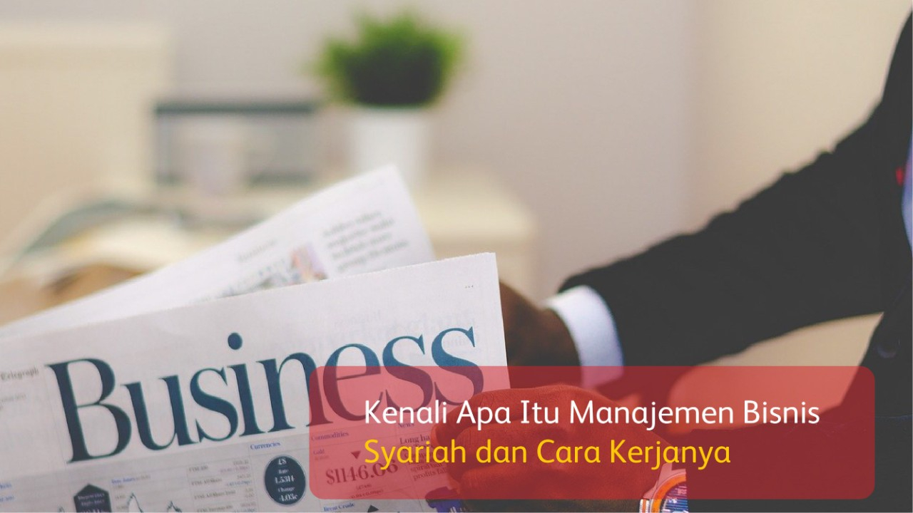 Kenali Apa Itu Manajemen Bisnis Syariah dan Cara Kerjanya