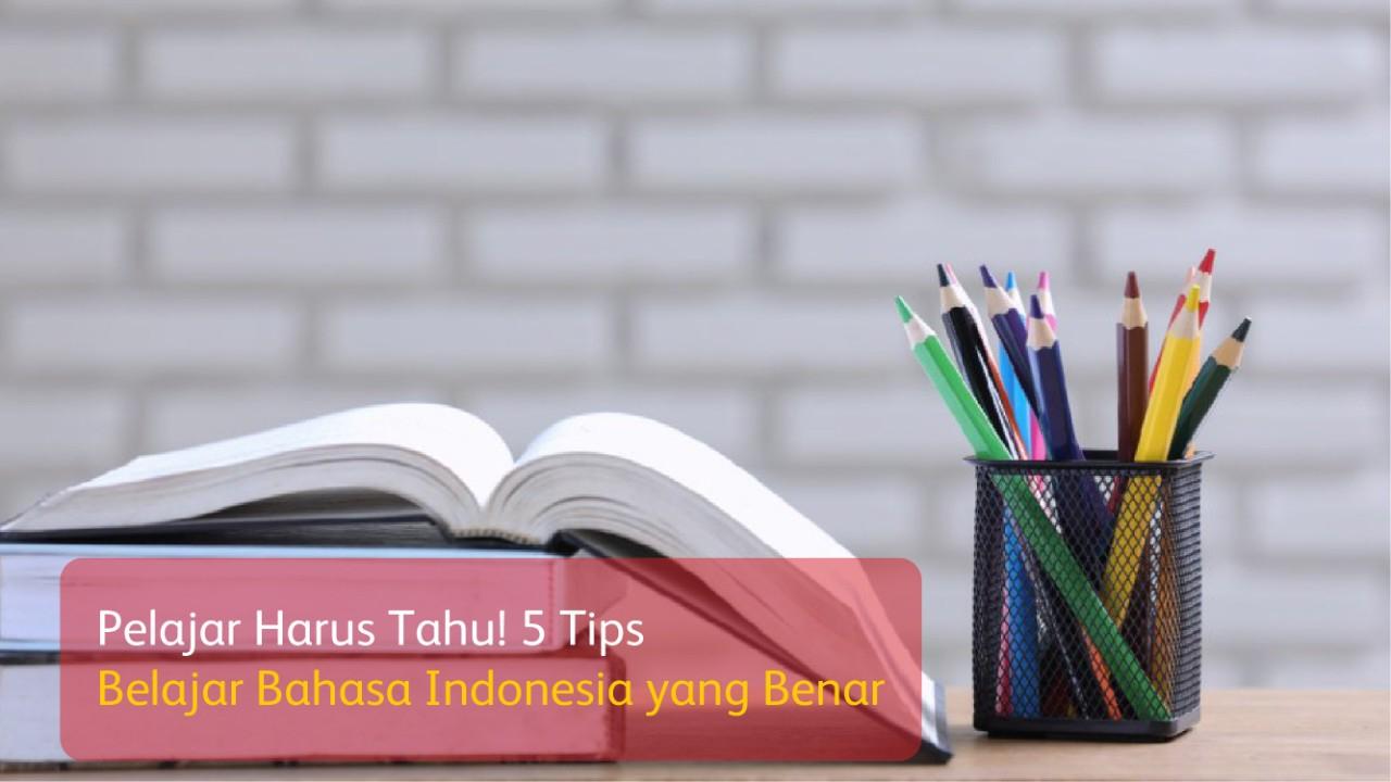 Pelajar Harus Tahu! 5 Tips Belajar Bahasa Indonesia yang Benar