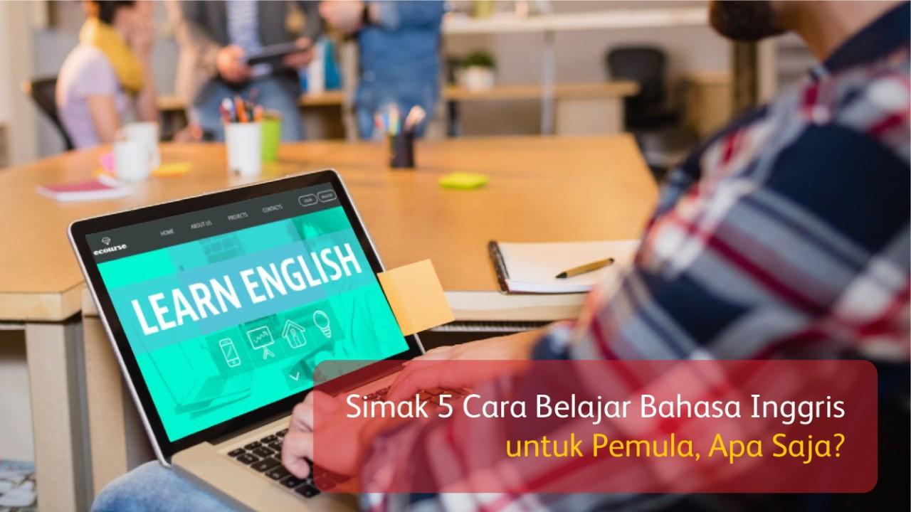 Simak 5 Cara Belajar Bahasa Inggris untuk Pemula, Apa Saja?