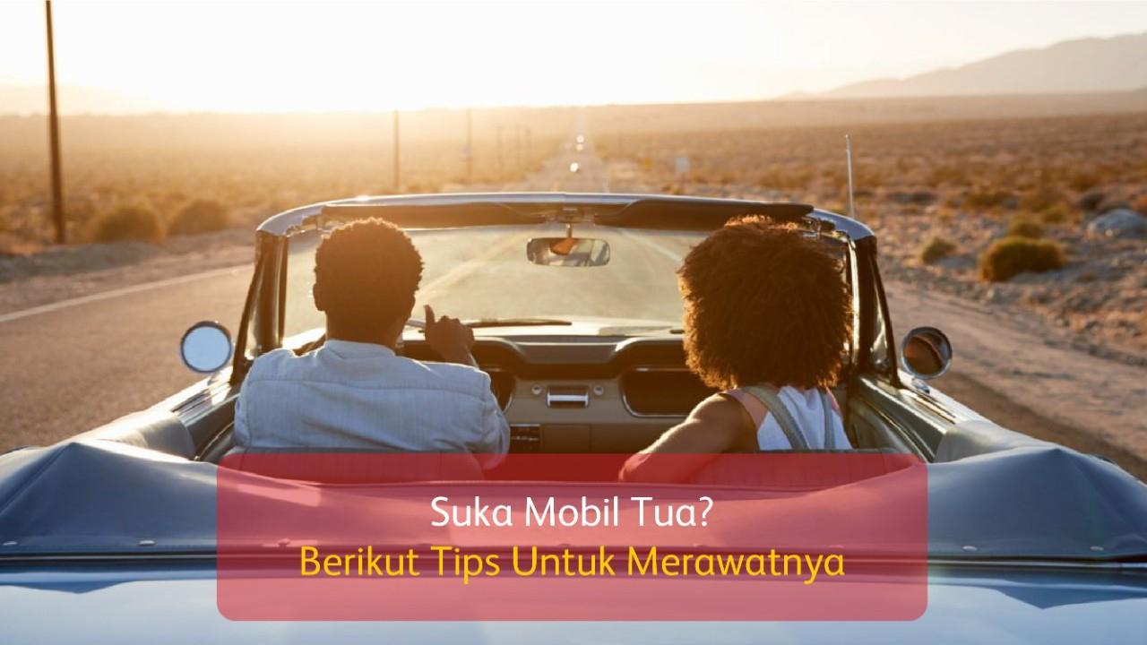 Suka Mobil Tua? Berikut Tips Untuk Merawatnya