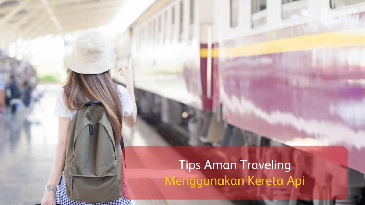 Tips Aman Traveling Menggunakan Kereta Api