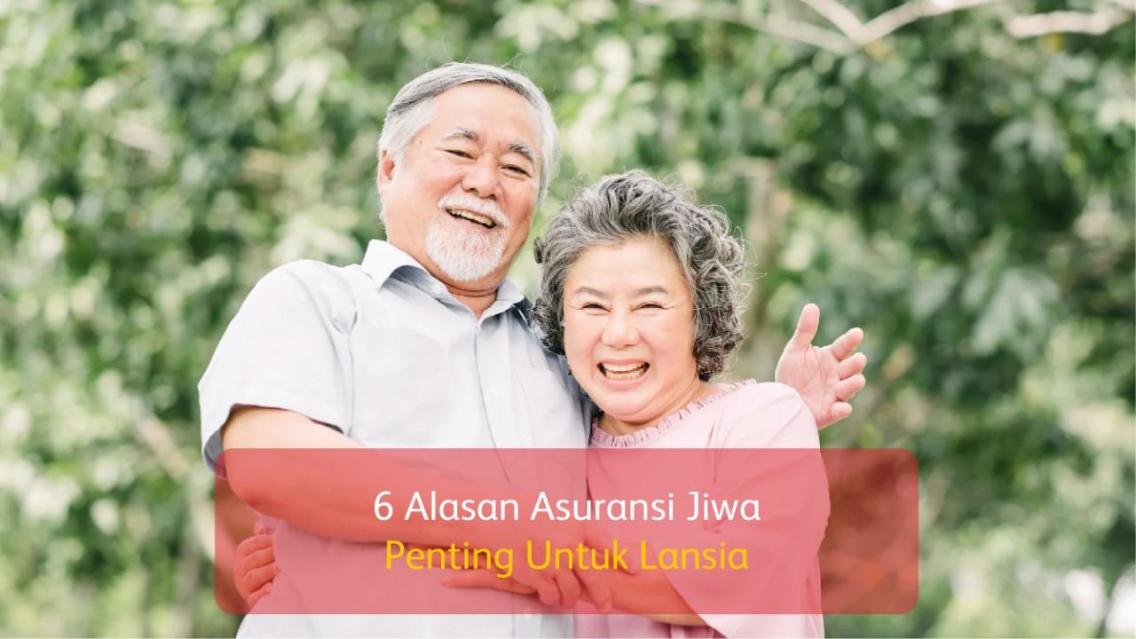 6 Alasan Asuransi Jiwa Penting Untuk Lansia