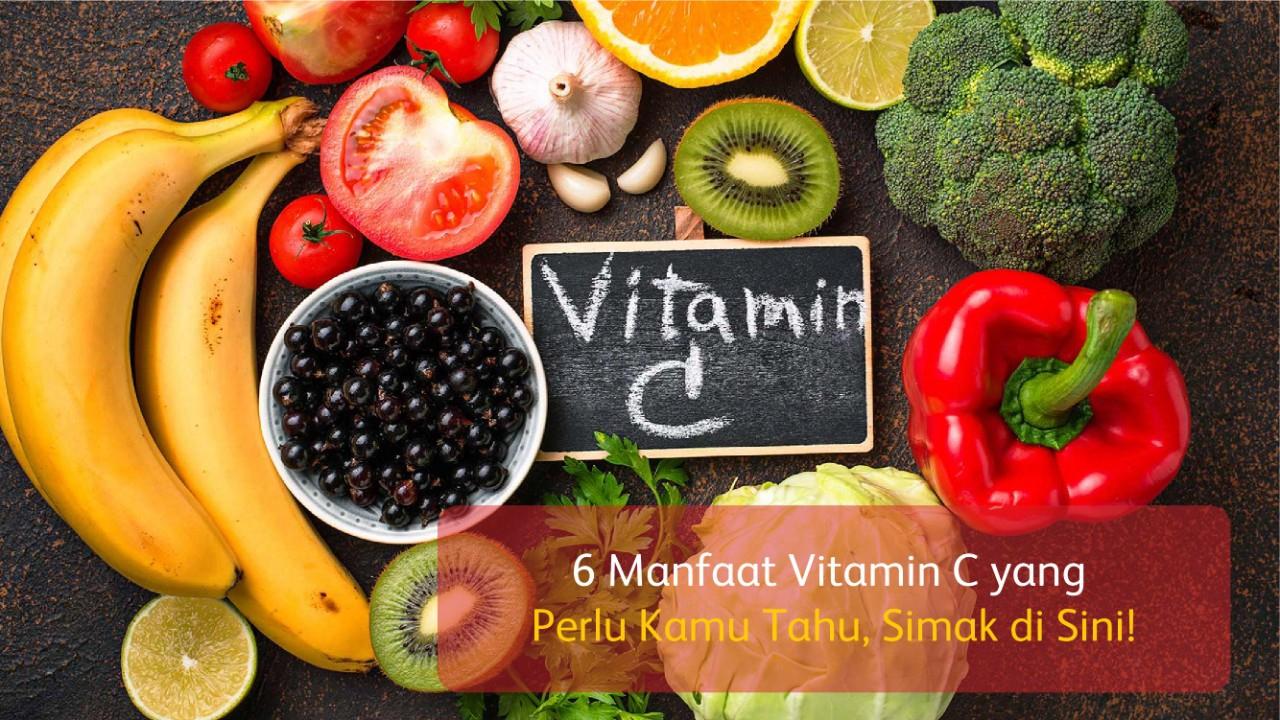 6 Manfaat Vitamin C yang Perlu Kamu Tahu, Simak di Sini!